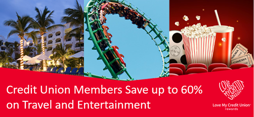 Love My Credit Union Rewards - Credit Union members save up to 60%25 on travel and entertainment.