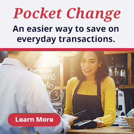 Pocket Change. An easier way to save on everyday transactions. Learn more.